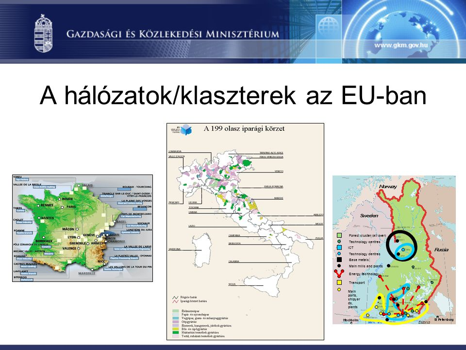 A hálózatok/klaszterek az EU-ban Forest cluster (all over) ICT Base metals Transport Energy technology Technology centres Main mills and plants Main p