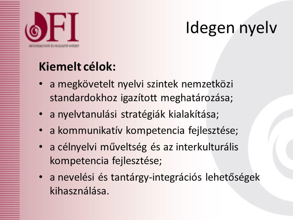 Kiemelt célok: • a megkövetelt nyelvi szintek nemzetközi standardokhoz igazított meghatározása; • a nyelvtanulási stratégiák kialakítása; • a kommunikatív kompetencia fejlesztése; • a célnyelvi műveltség és az interkulturális kompetencia fejlesztése; • a nevelési és tantárgy-integrációs lehetőségek kihasználása.