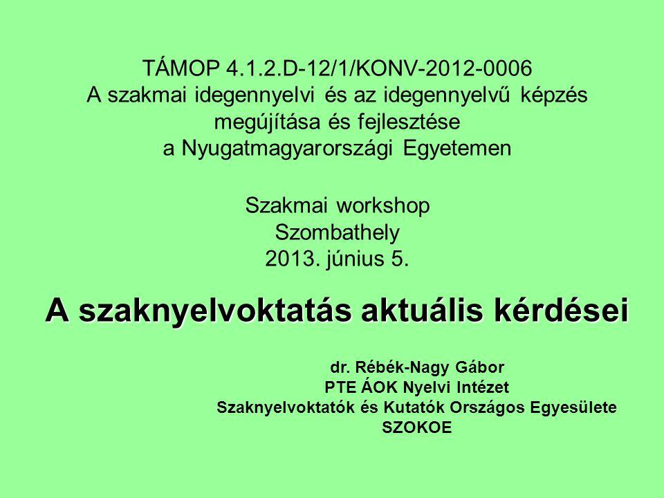 A szaknyelvoktatás aktuális kérdései TÁMOP 4.1.2.D-12/1/KONV-2012-0006 A szakmai idegennyelvi és az idegennyelvű képzés megújítása és fejlesztése a Ny