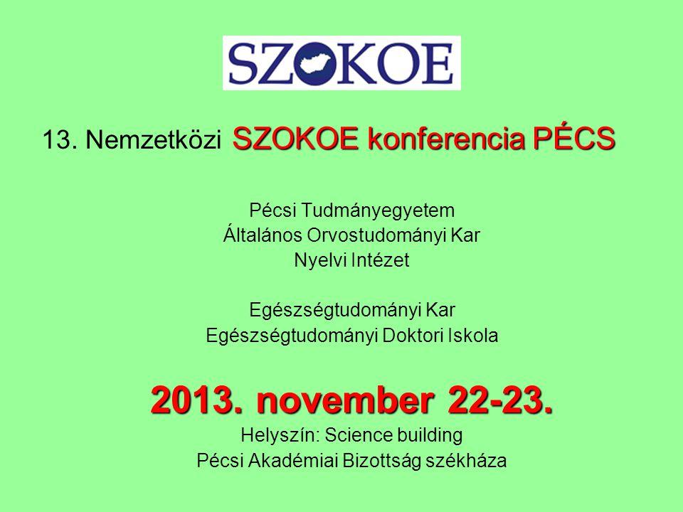 SZOKOE konferencia PÉCS 13. Nemzetközi SZOKOE konferencia PÉCS Pécsi Tudmányegyetem Általános Orvostudományi Kar Nyelvi Intézet Egészségtudományi Kar