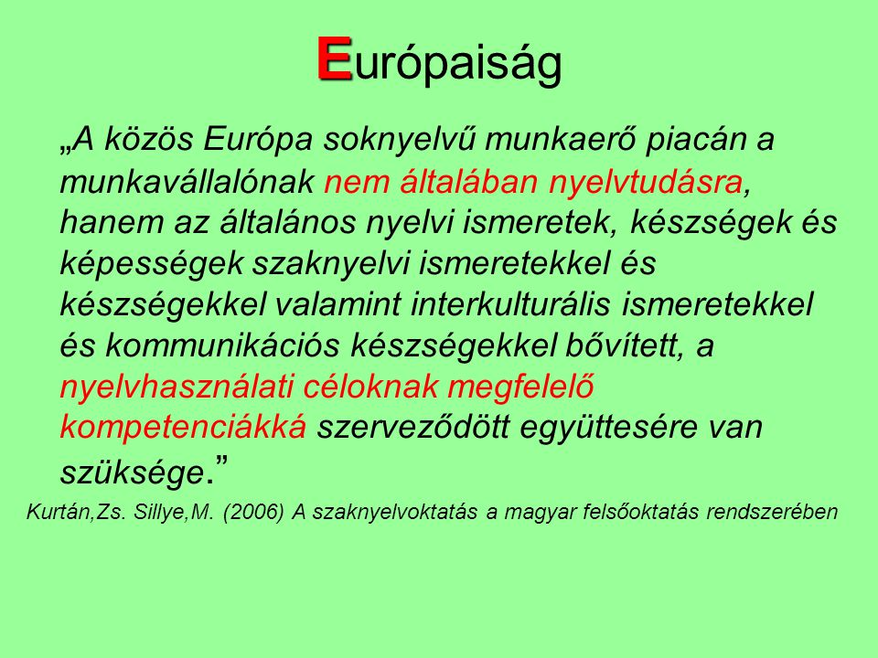 """E E urópaiság """" A közös Európa soknyelvű munkaerő piacán a munkavállalónak nem általában nyelvtudásra, hanem az általános nyelvi ismeretek, készségek"""