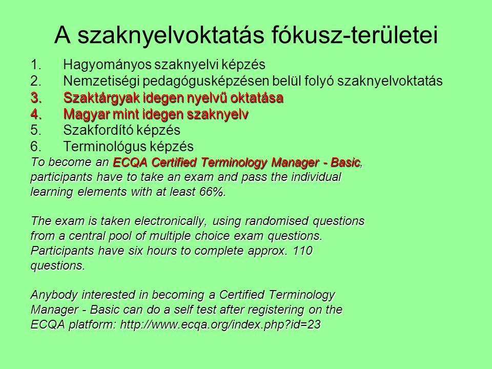 A szaknyelvoktatás fókusz-területei 1.Hagyományos szaknyelvi képzés 2.Nemzetiségi pedagógusképzésen belül folyó szaknyelvoktatás 3.Szaktárgyak idegen