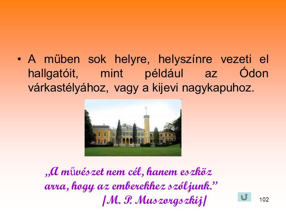102 •A műben sok helyre, helyszínre vezeti el hallgatóit, mint például az Ódon várkastélyához, vagy a kijevi nagykapuhoz.