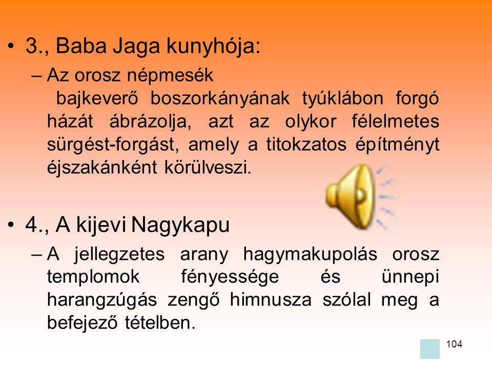 104 •3., Baba Jaga kunyhója: –Az orosz népmesék bajkeverő boszorkányának tyúklábon forgó házát ábrázolja, azt az olykor félelmetes sürgést-forgást, amely a titokzatos építményt éjszakánként körülveszi.