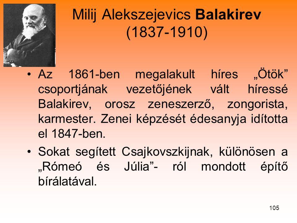 """105 Milij Alekszejevics Balakirev (1837-1910) •Az 1861-ben megalakult híres """"Ötök csoportjának vezetőjének vált híressé Balakirev, orosz zeneszerző, zongorista, karmester."""