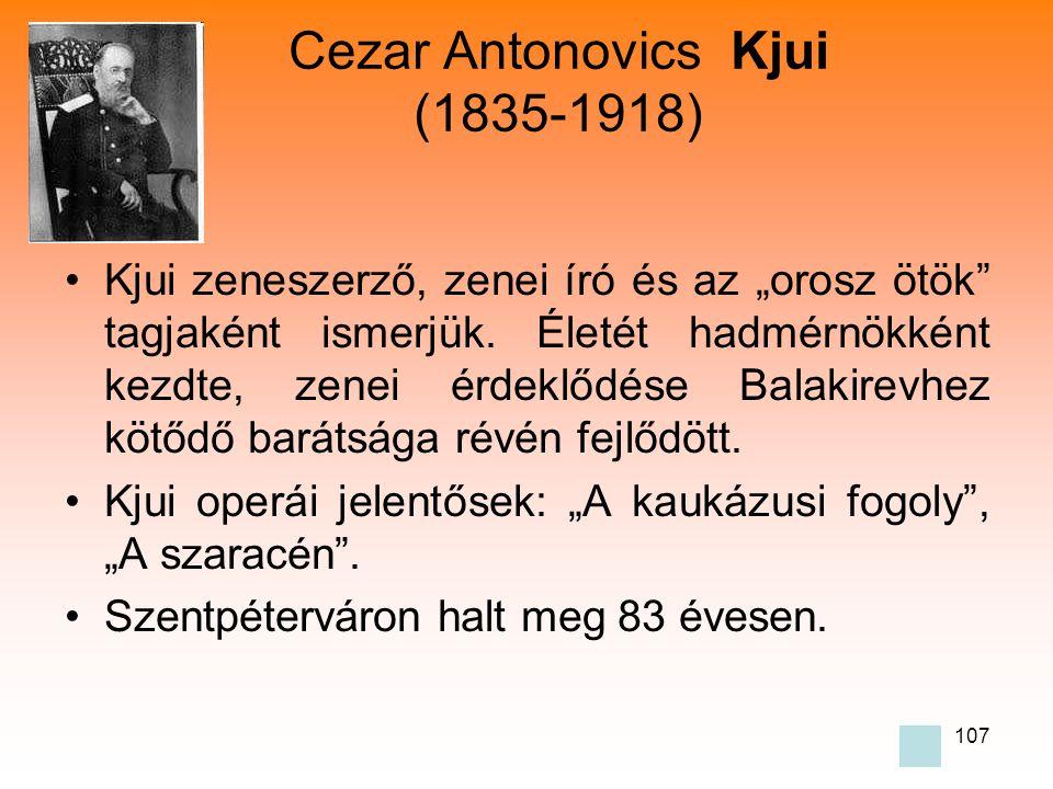 """107 Cezar Antonovics Kjui (1835-1918) •Kjui zeneszerző, zenei író és az """"orosz ötök tagjaként ismerjük."""