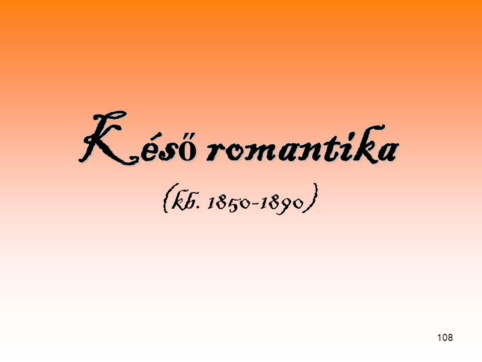 108 Kés ő romantika Kés ő romantika (kb. 1850-1890)