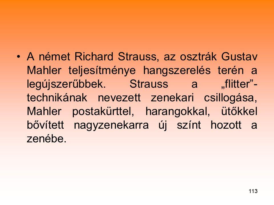 113 •A német Richard Strauss, az osztrák Gustav Mahler teljesítménye hangszerelés terén a legújszerűbbek.