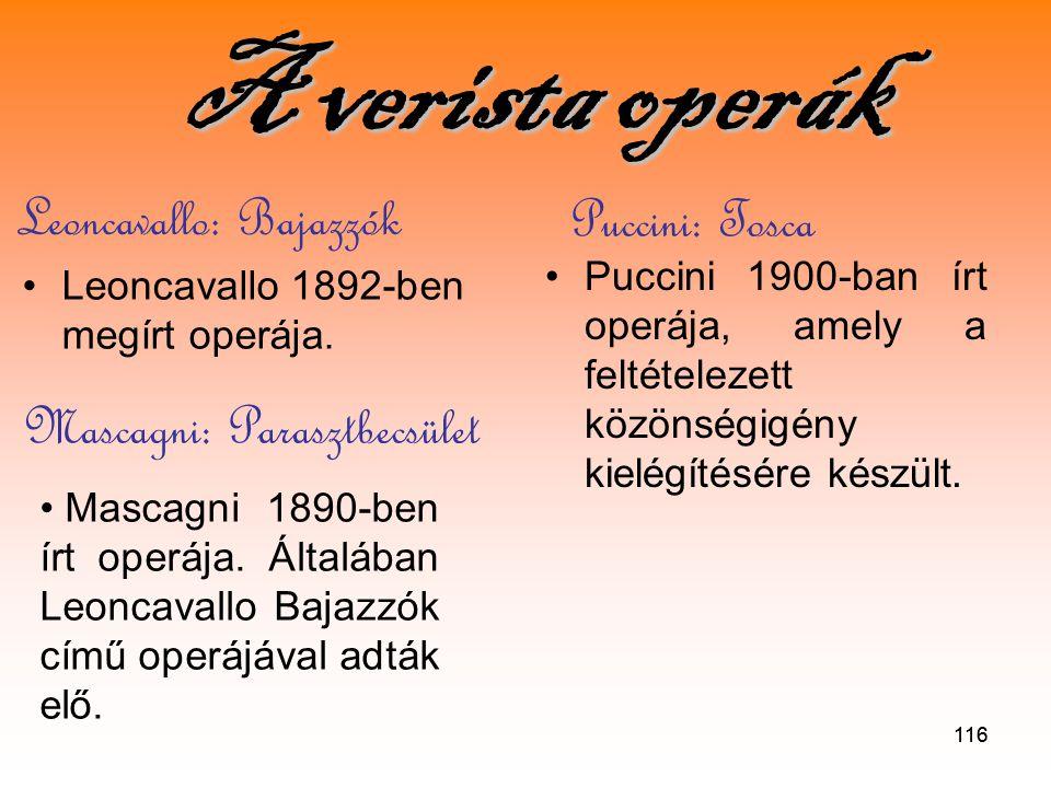 116 A verista operák A verista operák •L•Leoncavallo 1892-ben megírt operája.