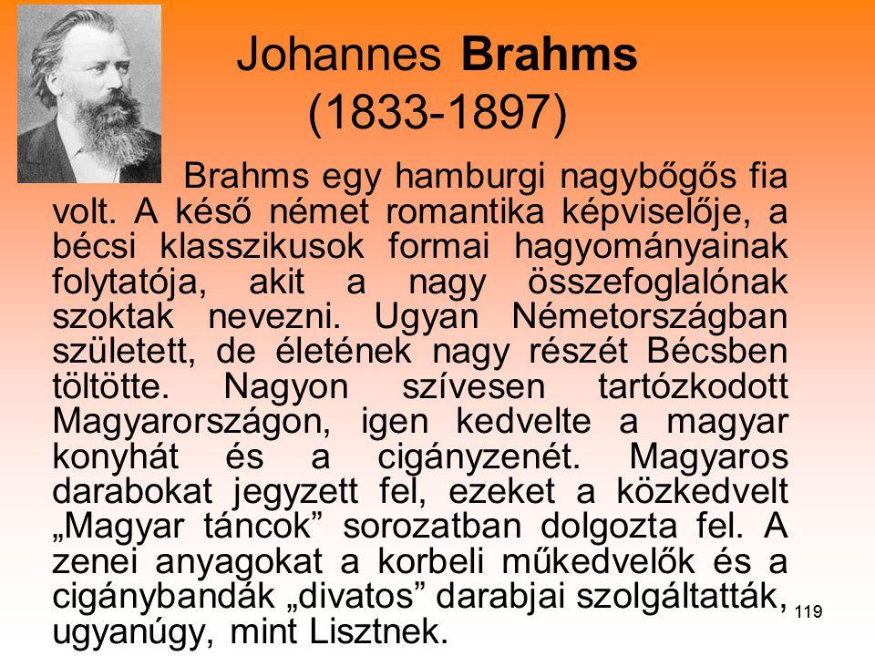 119 Johannes Brahms (1833-1897) • Brahms egy hamburgi nagybőgős fia volt.