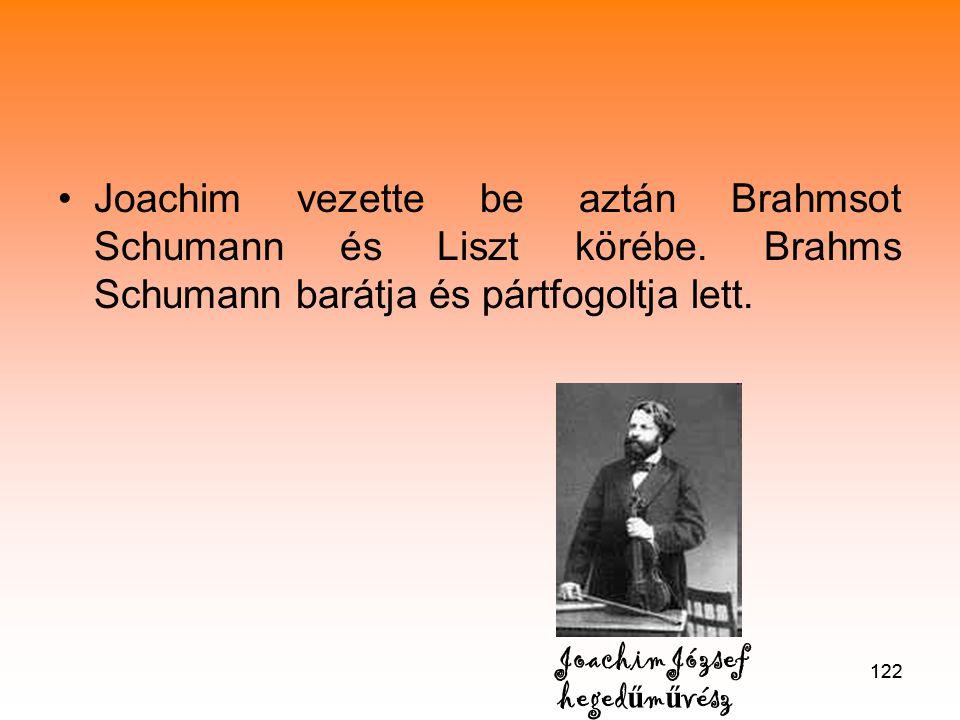 122 •Joachim vezette be aztán Brahmsot Schumann és Liszt körébe.