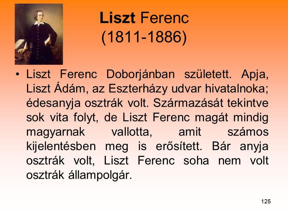 125 Liszt Ferenc (1811-1886) •Liszt Ferenc Doborjánban született.