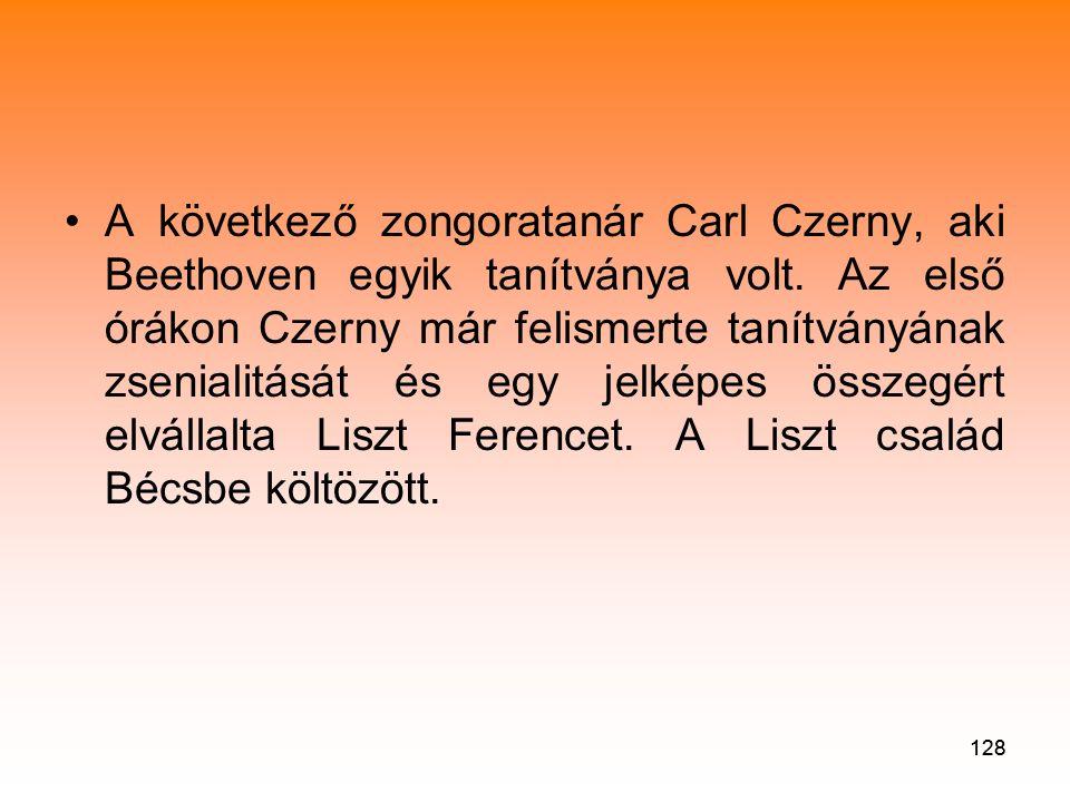 128 •A következő zongoratanár Carl Czerny, aki Beethoven egyik tanítványa volt.
