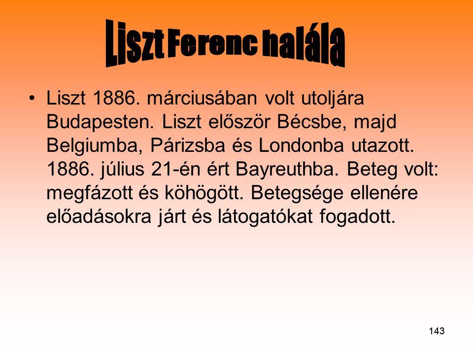 143 •Liszt 1886.márciusában volt utoljára Budapesten.