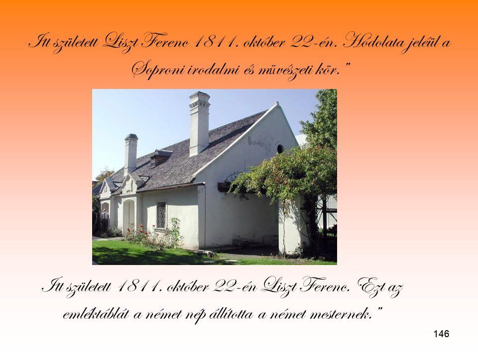 146 Itt született Liszt Ferenc 1811.október 22-én.