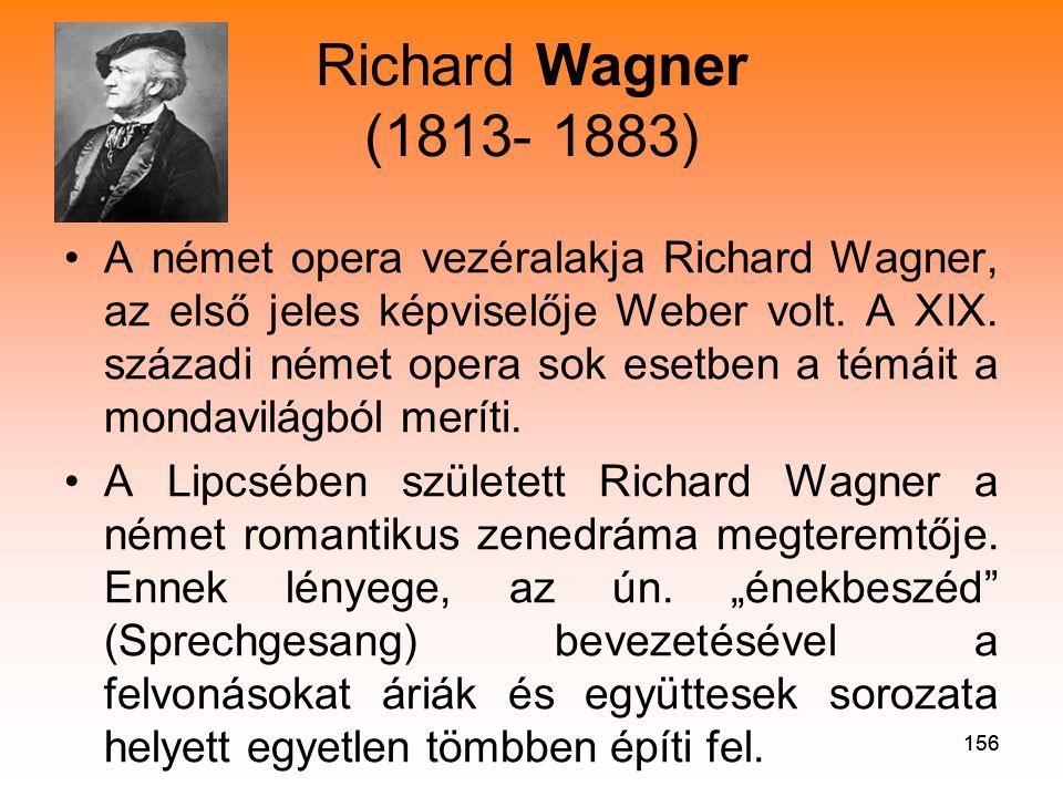 156 Richard Wagner (1813- 1883) •A német opera vezéralakja Richard Wagner, az első jeles képviselője Weber volt.