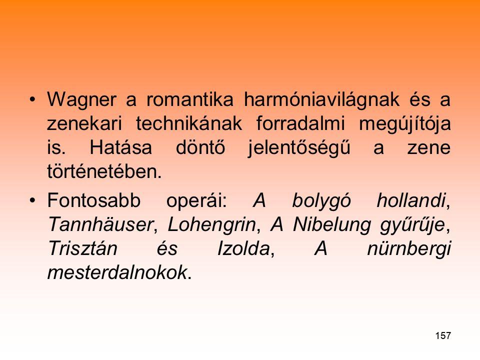 157 •Wagner a romantika harmóniavilágnak és a zenekari technikának forradalmi megújítója is.