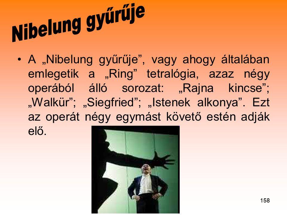 """158 •A """"Nibelung gyűrűje , vagy ahogy általában emlegetik a """"Ring tetralógia, azaz négy operából álló sorozat: """"Rajna kincse ; """"Walkür ; """"Siegfried ; """"Istenek alkonya ."""