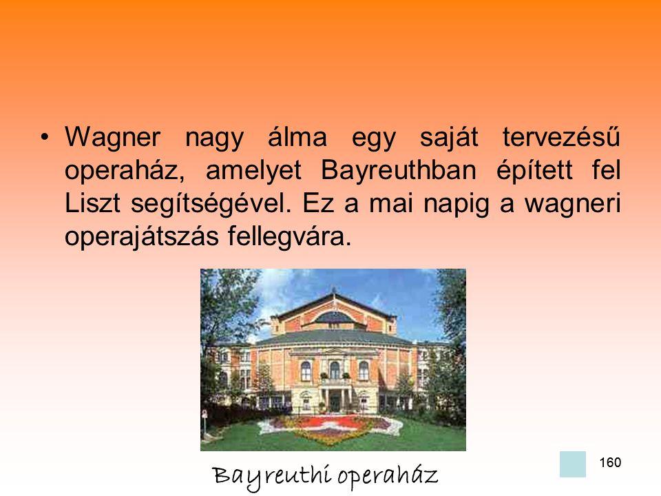 160 •Wagner nagy álma egy saját tervezésű operaház, amelyet Bayreuthban épített fel Liszt segítségével.