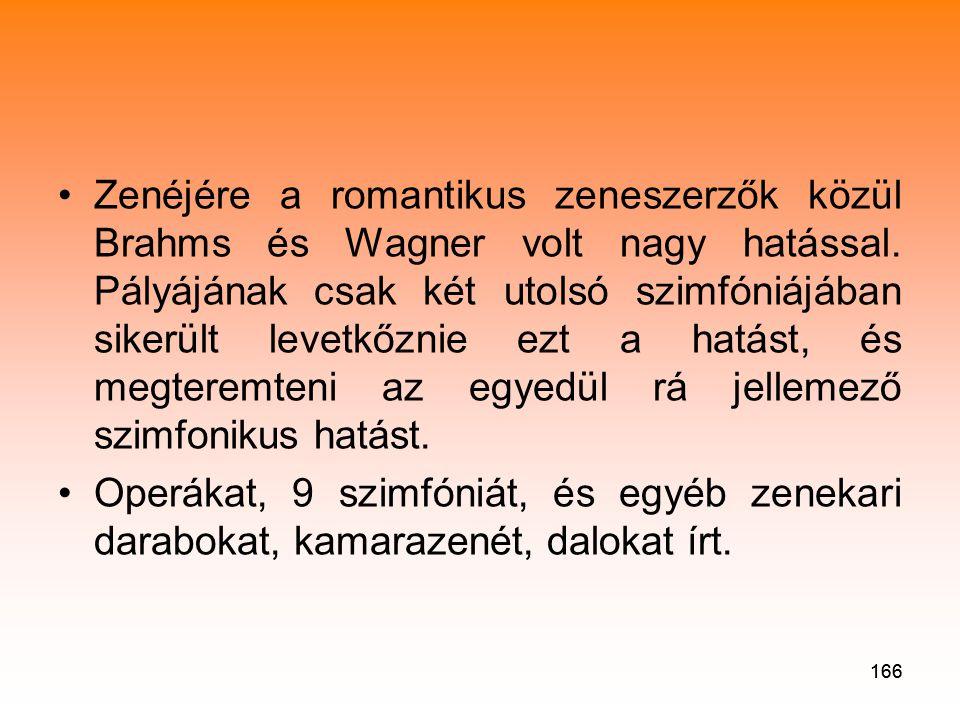 166 •Zenéjére a romantikus zeneszerzők közül Brahms és Wagner volt nagy hatással.