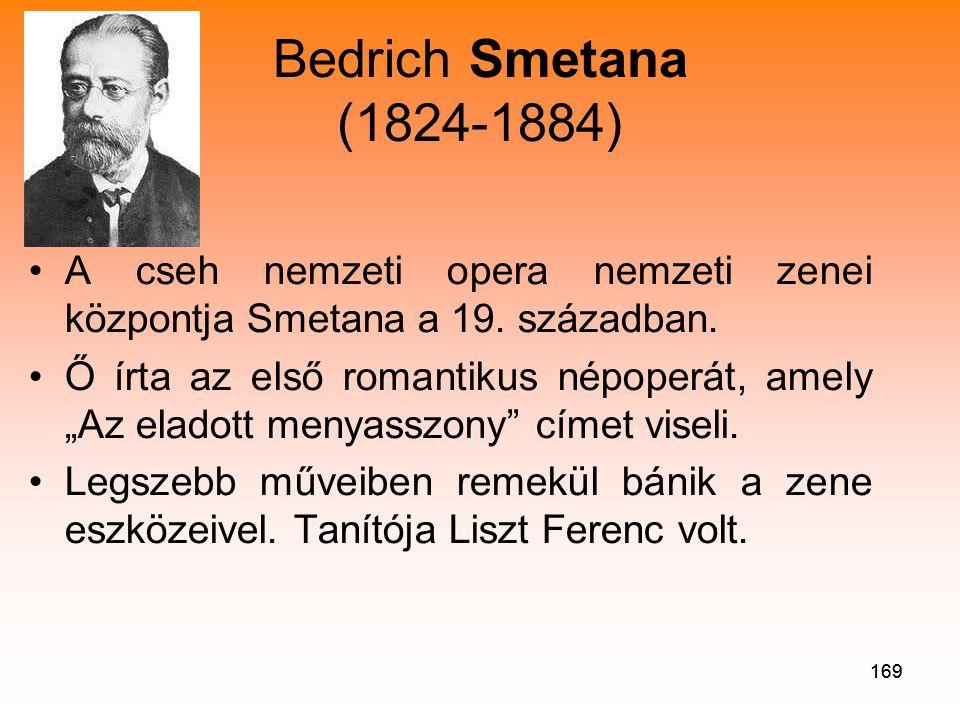 169 Bedrich Smetana (1824-1884) •A cseh nemzeti opera nemzeti zenei központja Smetana a 19.