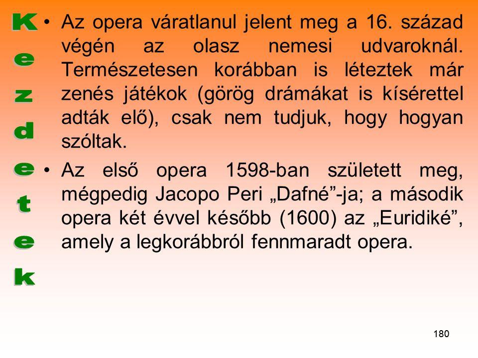 180 •Az opera váratlanul jelent meg a 16.század végén az olasz nemesi udvaroknál.