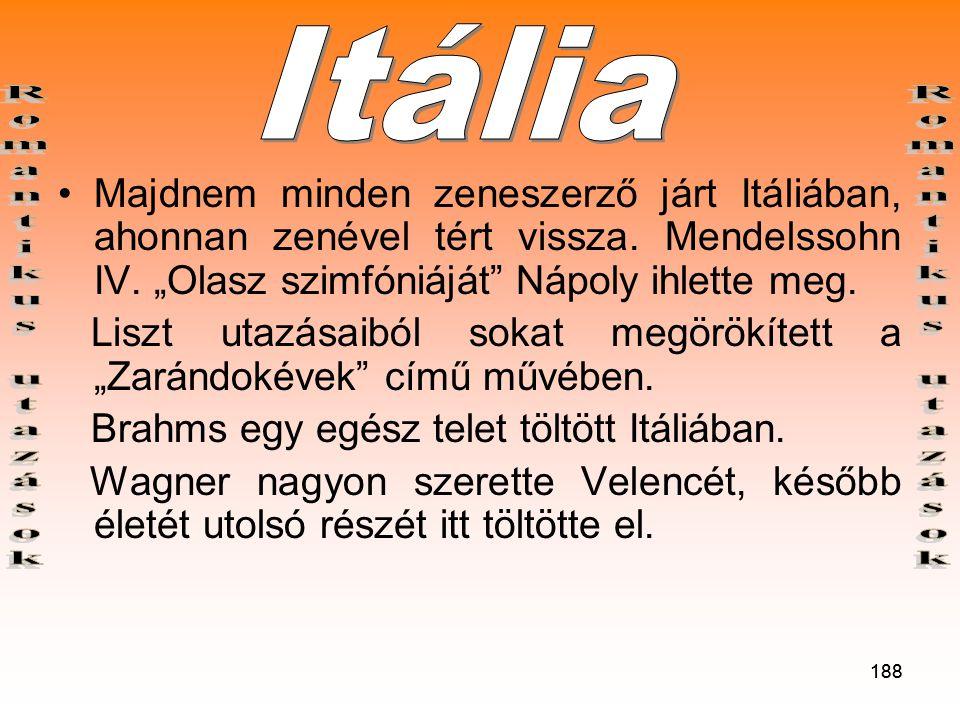 188 •Majdnem minden zeneszerző járt Itáliában, ahonnan zenével tért vissza.