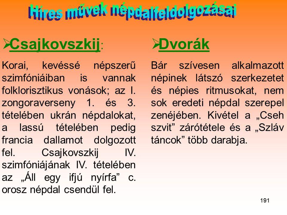 191  Csajkovszkij : Korai, kevéssé népszerű szimfóniáiban is vannak folklorisztikus vonások; az I.