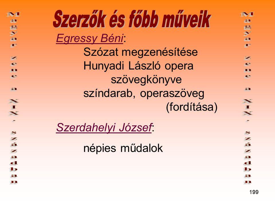 199 Egressy Béni: Szózat megzenésítése Hunyadi László opera szövegkönyve színdarab, operaszöveg (fordítása) Szerdahelyi József: népies műdalok