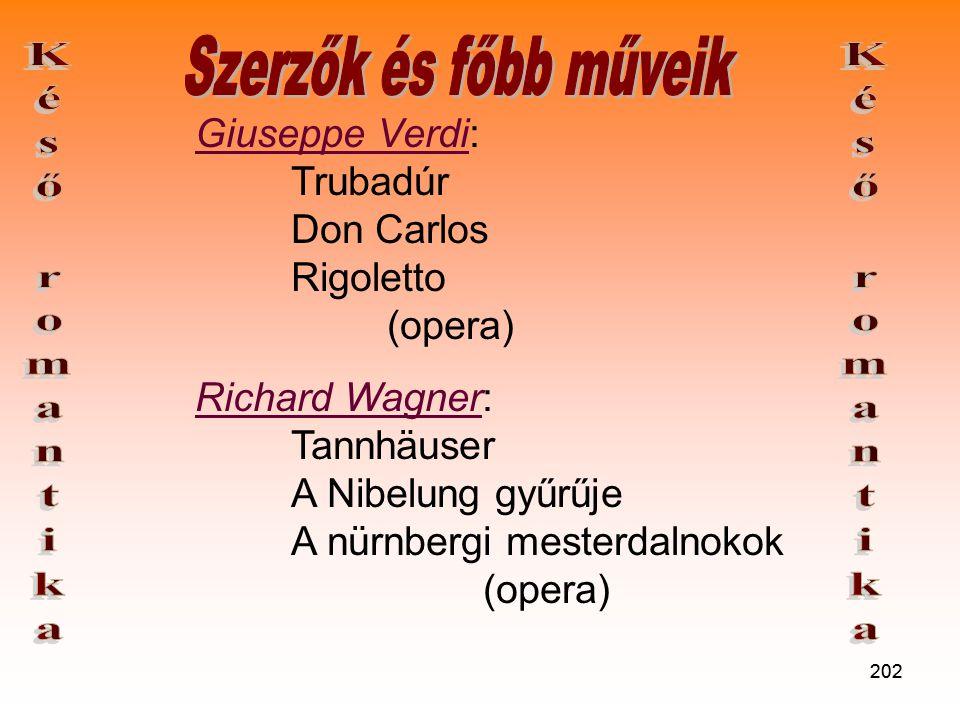 202 Giuseppe Verdi: Trubadúr Don Carlos Rigoletto (opera) Richard Wagner: Tannhäuser A Nibelung gyűrűje A nürnbergi mesterdalnokok (opera)