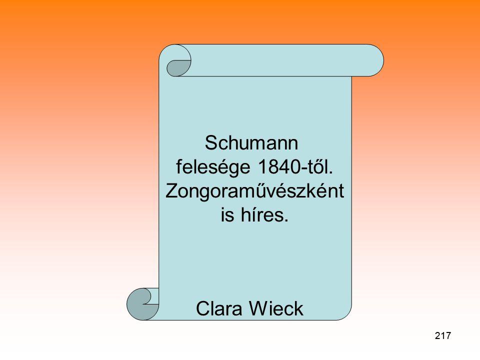217 Schumann felesége 1840-től. Zongoraművészként is híres. Clara Wieck