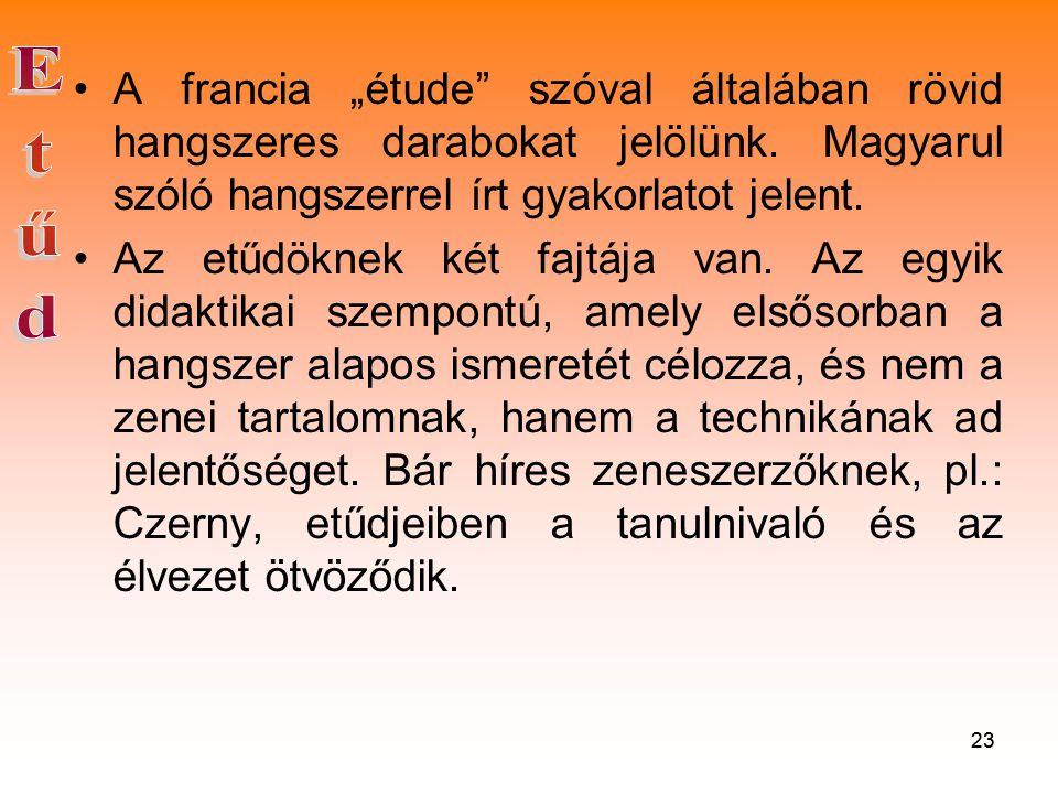 """23 •A francia """"étude szóval általában rövid hangszeres darabokat jelölünk."""