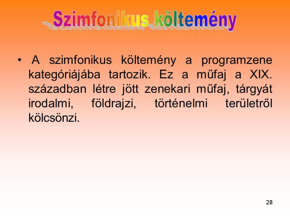 28 • A szimfonikus költemény a programzene kategóriájába tartozik.