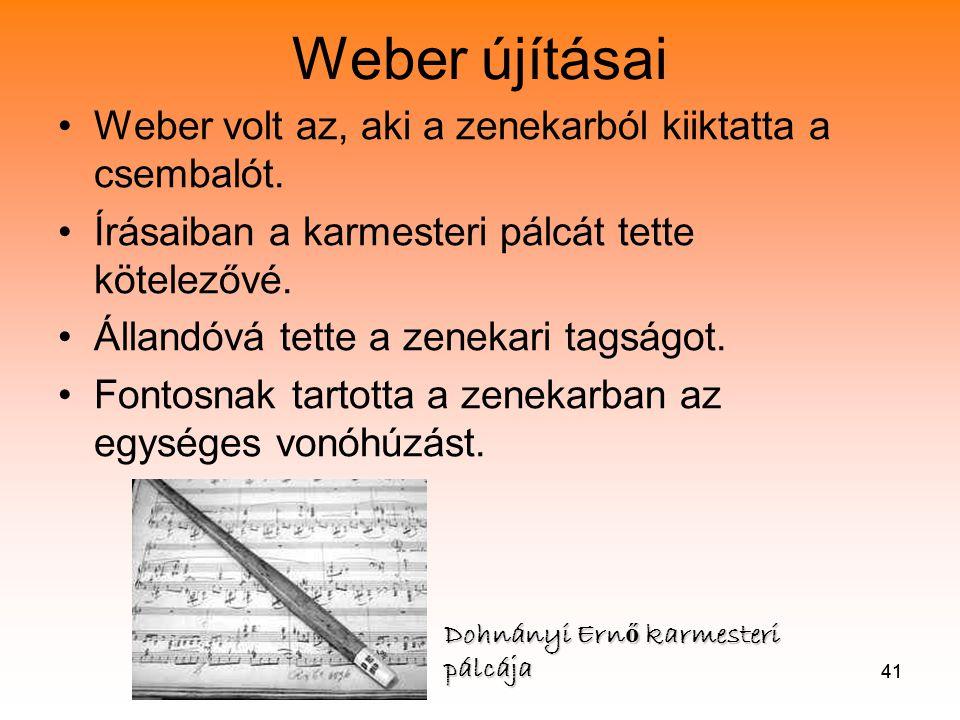 41 Weber újításai •Weber volt az, aki a zenekarból kiiktatta a csembalót.