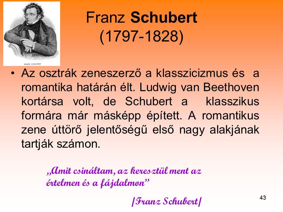 43 Franz Schubert (1797-1828) •Az osztrák zeneszerző a klasszicizmus és a romantika határán élt.