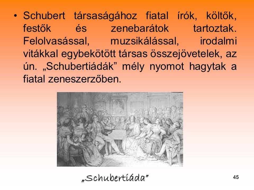 45 •Schubert társaságához fiatal írók, költők, festők és zenebarátok tartoztak.