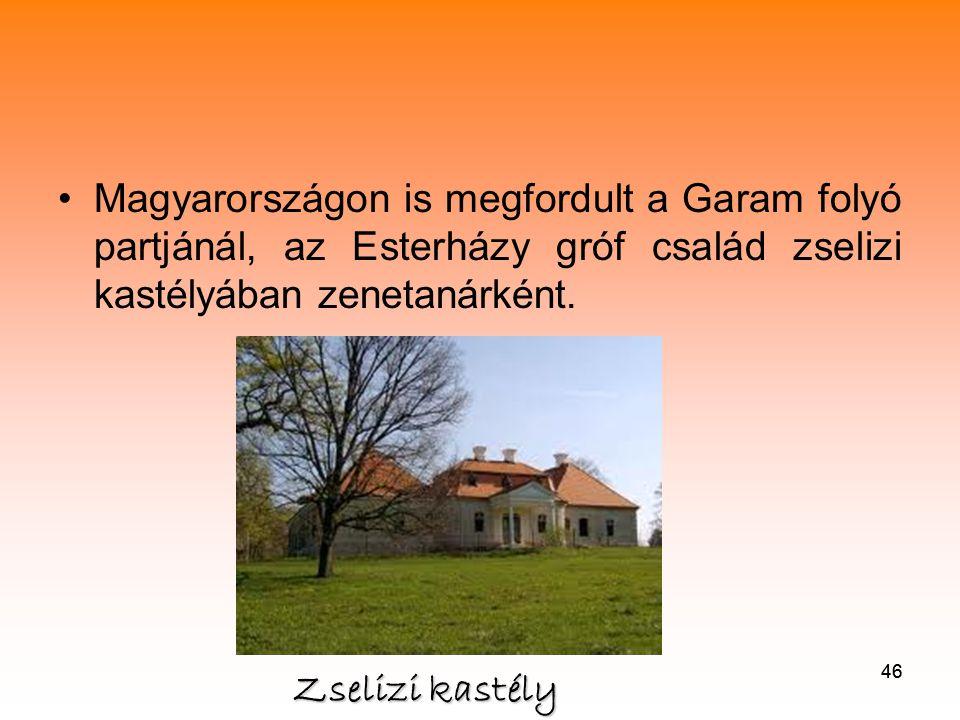 46 •Magyarországon is megfordult a Garam folyó partjánál, az Esterházy gróf család zselizi kastélyában zenetanárként.