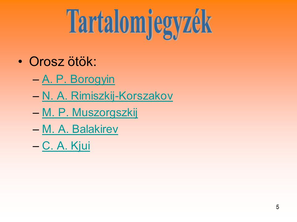 5 •Orosz ötök: –A.P. BorogyinA. P. Borogyin –N. A.