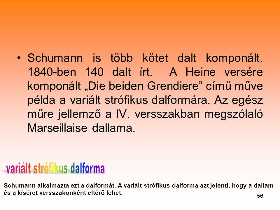 56 •Schumann is több kötet dalt komponált.1840-ben 140 dalt írt.