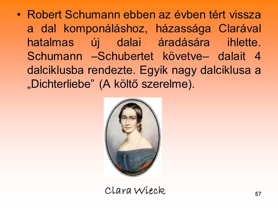 57 •Robert Schumann ebben az évben tért vissza a dal komponáláshoz, házassága Clarával hatalmas új dalai áradására ihlette.