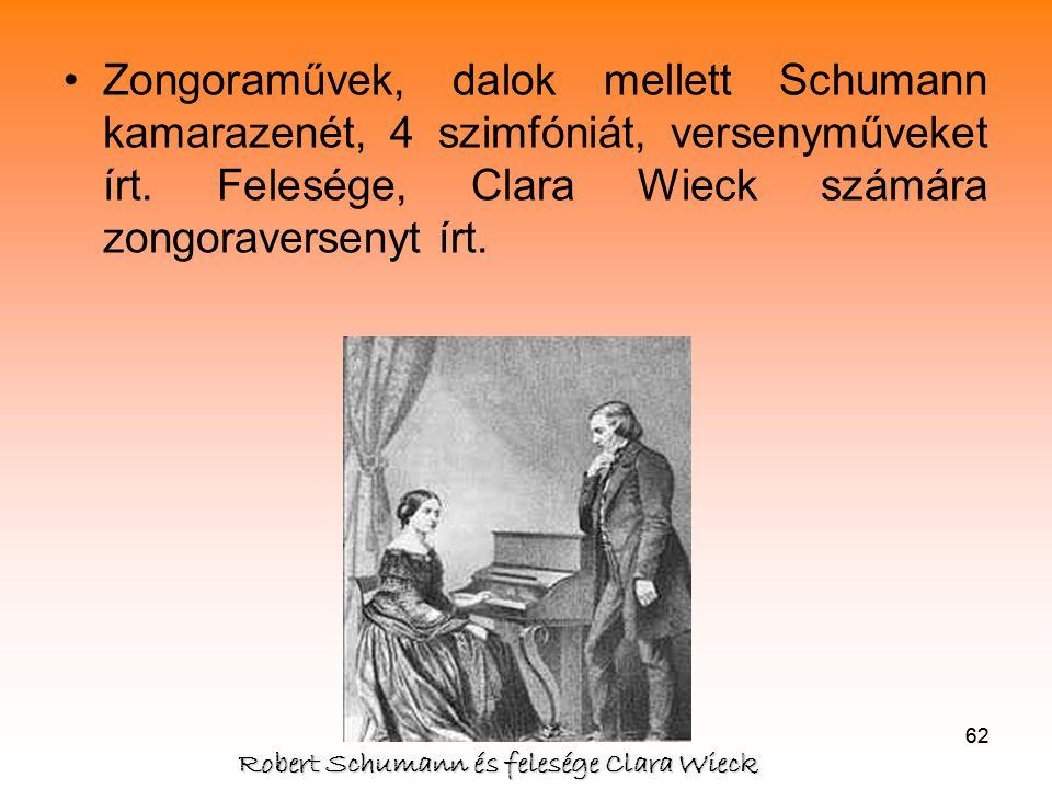 62 •Zongoraművek, dalok mellett Schumann kamarazenét, 4 szimfóniát, versenyműveket írt.