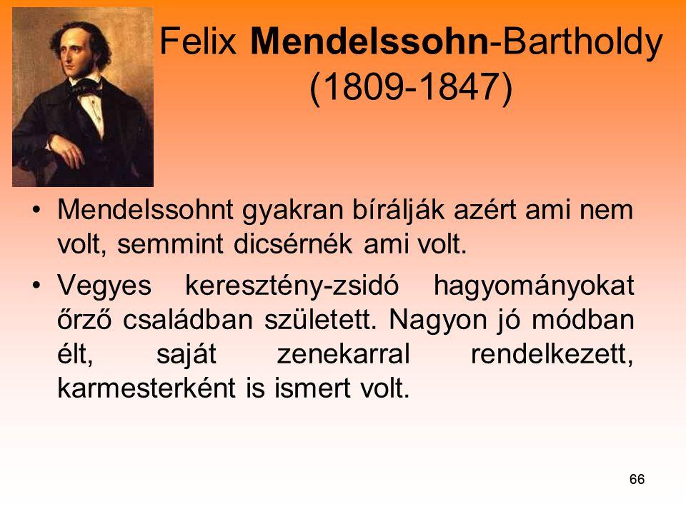 66 Felix Mendelssohn-Bartholdy (1809-1847) •Mendelssohnt gyakran bírálják azért ami nem volt, semmint dicsérnék ami volt.