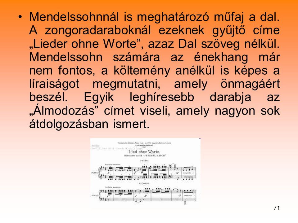 71 •Mendelssohnnál is meghatározó műfaj a dal.