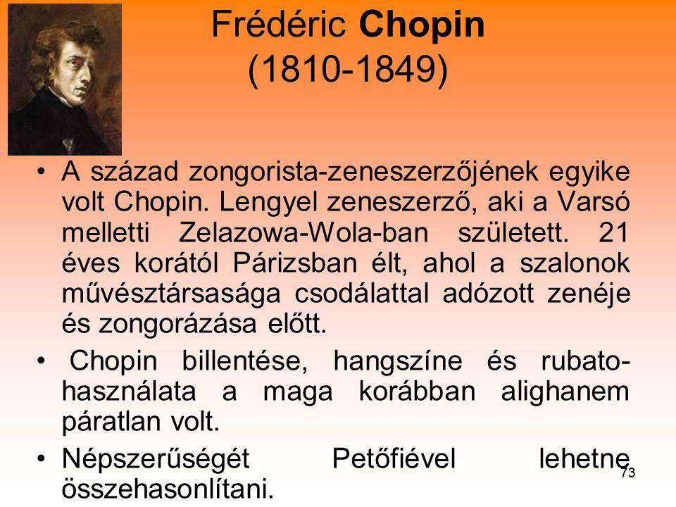 73 Frédéric Chopin (1810-1849) •A század zongorista-zeneszerzőjének egyike volt Chopin.