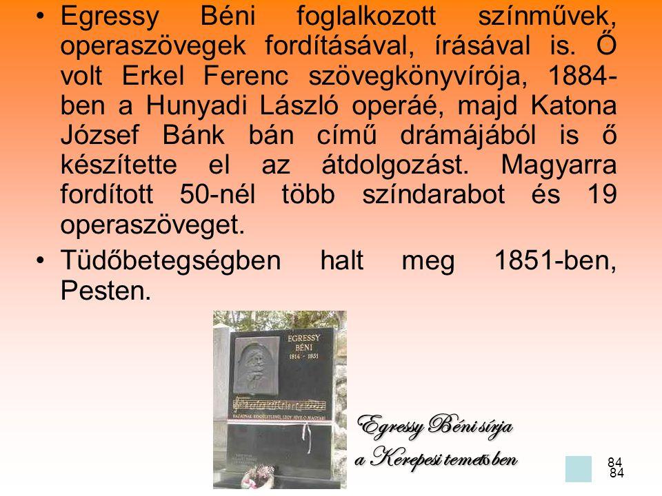84 •Egressy Béni foglalkozott színművek, operaszövegek fordításával, írásával is.