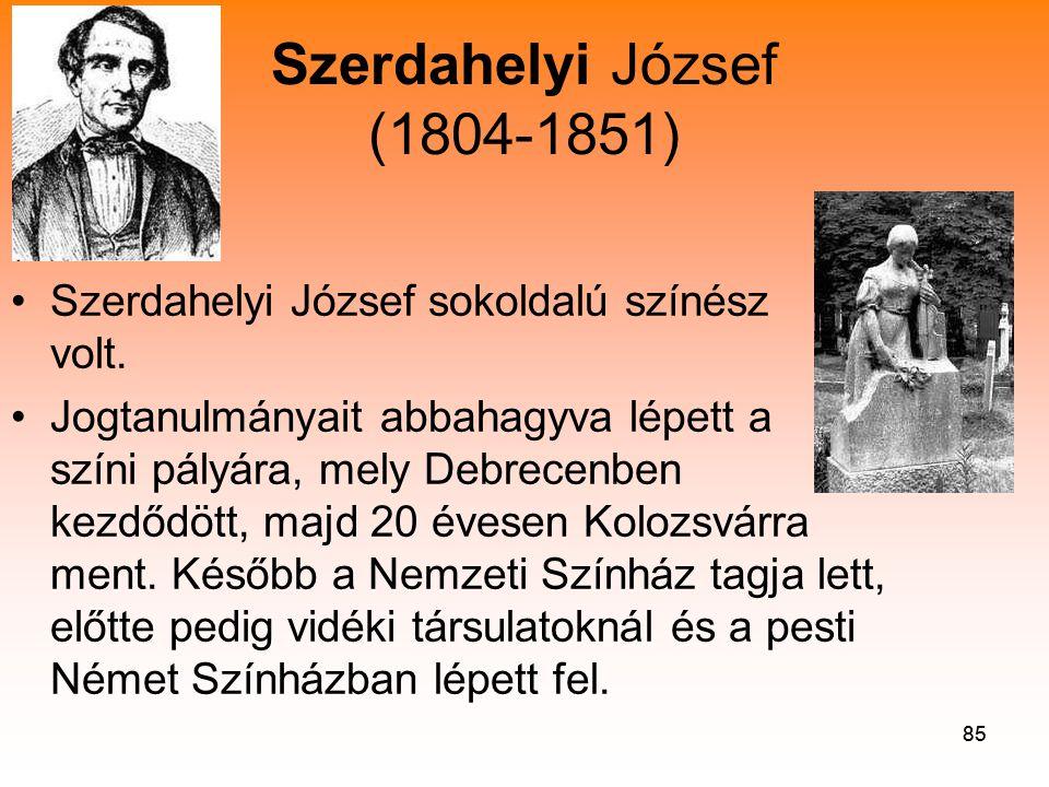 85 Szerdahelyi József (1804-1851) •Szerdahelyi József sokoldalú színész volt.