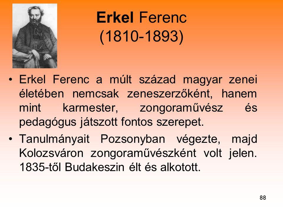 88 •Erkel Ferenc a múlt század magyar zenei életében nemcsak zeneszerzőként, hanem mint karmester, zongoraművész és pedagógus játszott fontos szerepet.