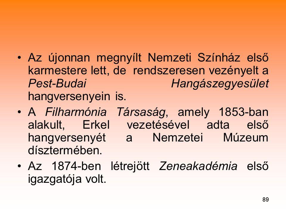 89 •Az újonnan megnyílt Nemzeti Színház első karmestere lett, de rendszeresen vezényelt a Pest-Budai Hangászegyesület hangversenyein is.