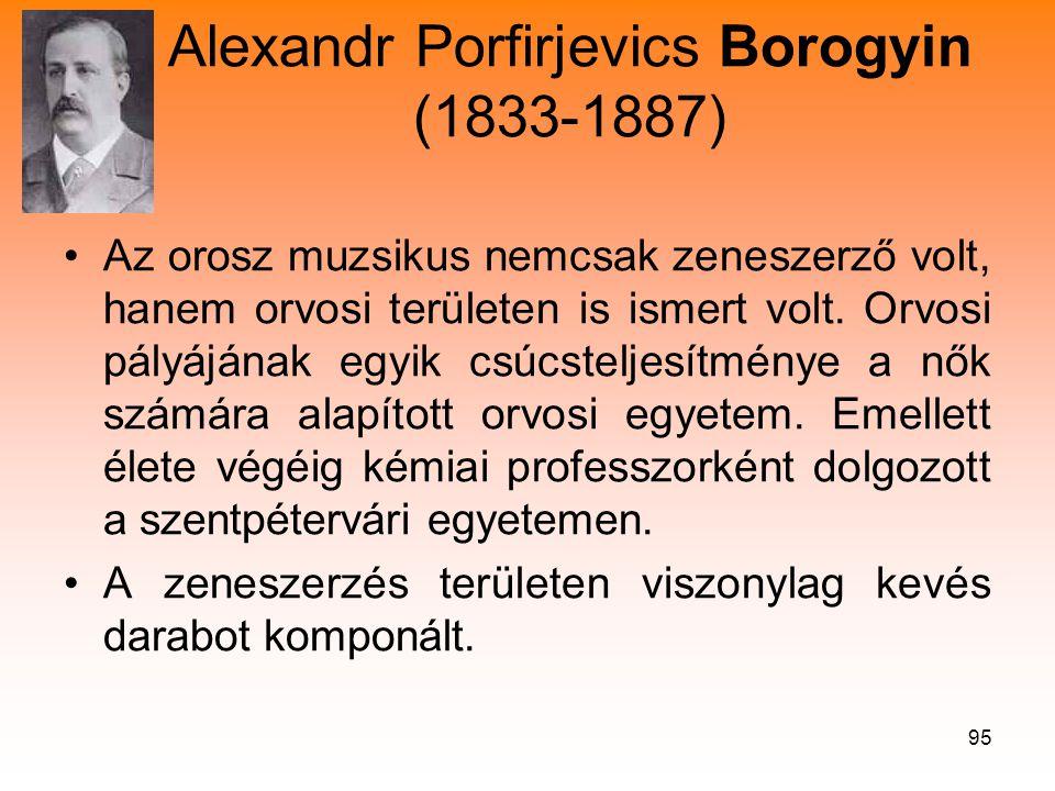 95 Alexandr Porfirjevics Borogyin (1833-1887) •Az orosz muzsikus nemcsak zeneszerző volt, hanem orvosi területen is ismert volt.