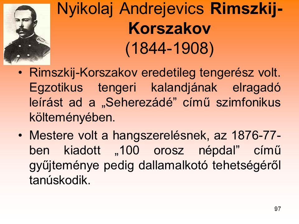 97 Nyikolaj Andrejevics Rimszkij- Korszakov (1844-1908) •Rimszkij-Korszakov eredetileg tengerész volt.